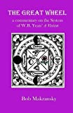 The Great Wheel: a commentary on the System of W.B. Yeats' A Vision (Introduction to Magic)
