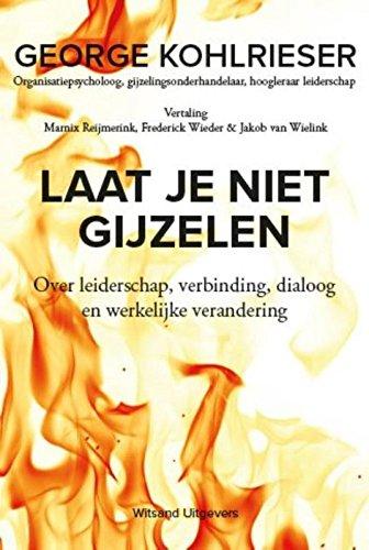 Laat je niet gijzelen: de internationale bestseller over leiderschap, verbinding, dialoog en werkelijke verandering