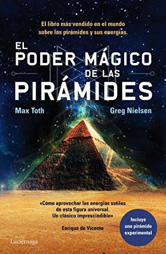El poder mágico de las pirámides por Max Toth;Greg Nielsen