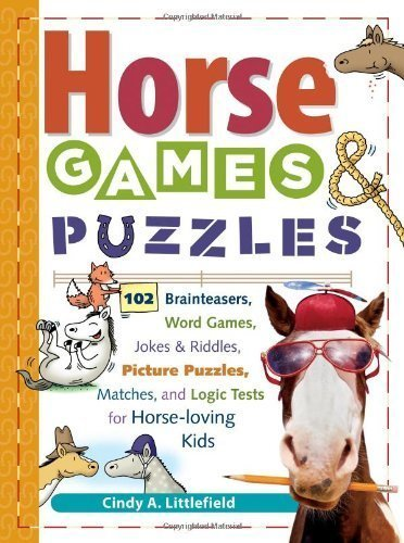Horse Games & Puzzles for Kids 102 Brainteasers. Word Games. Jokes & Riddles. Picture Puzzlers. Matches & Logic Tests for Horse Loving Kids by Littlefield. Cindy A. [Storey Publishing. LLC.2004] (Paperback)