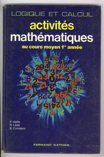 Activités mathématiques : Au cours moyen 13 année (Logique et calcul) par Paul Heffe