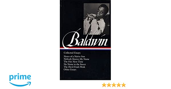 Food Inc Movie Essay James Baldwin Collected Essays Loa   Notes Of A Native Son  Nobody  Knows My Name  The Fire Next Time  No Name In The Street  The Devil  Finds  Blood Brothers Essay also Business Cycle Essay James Baldwin Collected Essays Loa   Notes Of A Native Son  Community Service Essay Sample