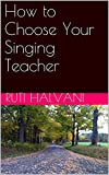 How to Choose Your Singing Teacher (English Edition)