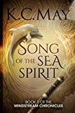 Song of the Sea Spirit (The Mindstream Chronicles Book 1) by K.C. May