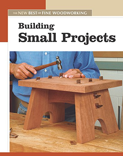 Building Small Projects (New Best of Fine Woodworking S.) por