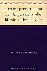 paysane pervertie : ou Les dangers de la ville, histoire d'Ursule R, La