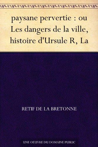 Couverture du livre paysane pervertie : ou Les dangers de la ville, histoire d'Ursule R, La