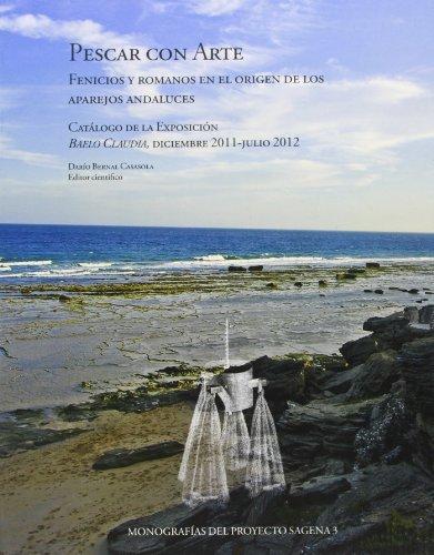 Pescar con arte. Fenicios y romanos en el origen de los aparejos andaluces: Catálogo de la exposición Baelo Claudia, diciembre 2011-Julio 2012 (Ceimar)
