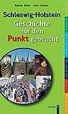 Schleswig-Holstein - Geschichte auf den Punkt gebracht - Robert Bohn, Uwe Danker