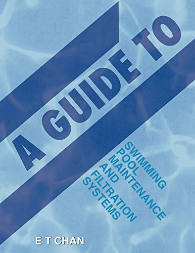 Pool Filtration (A Guide to Swimming Pool Maintenance and Filtration Systems: An Instructional Know-How on Everything You Need to Know)