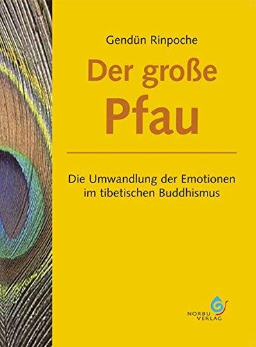 Der große Pfau: Die Umwandlung der Emotionen im tibetischen Buddhismus