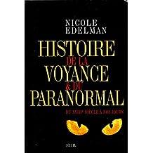 Histoire de la voyance et du paranormal. Du XVIIIe siècle à nos jours