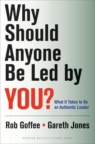 Why Should Anyone Be Led by You?: What It Takes To Be An Authentic Leader por Rob Goffee