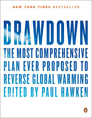 Drawdown: The Most Comprehensive Plan Ever Proposed to Reverse Global Warming (English Edition) por Paul Hawken