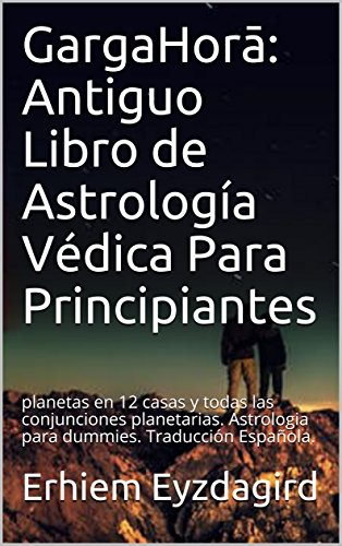 GargaHorā: Antiguo Libro de Astrología Védica Para Principiantes: planetas en 12 casas y todas las conjunciones planetarias. Astrologia para dummies. Traducción Española.