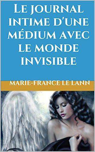 Le journal intime d'une médium avec le monde invisible par Marie- France Le Lann