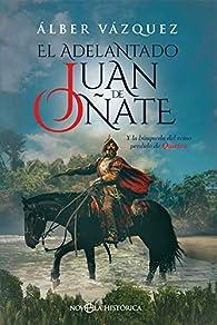 El adelantado Juan de Oñate: Y la búsqueda del reino perdido de Quivira par Álber Vázquez