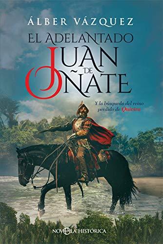 El adelantado Juan de Oñate: Y la búsqueda del reino perdido de Quivira