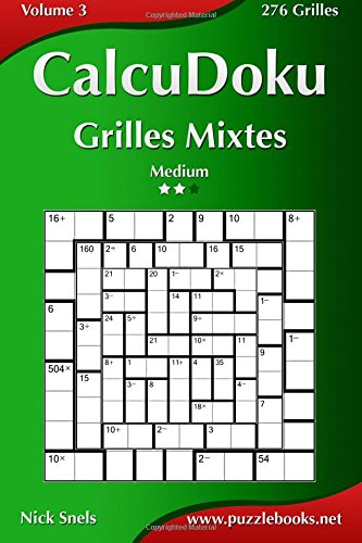 CalcuDoku Grilles Mixtes - Medium - Volume 3-276 Grilles par Nick Snels