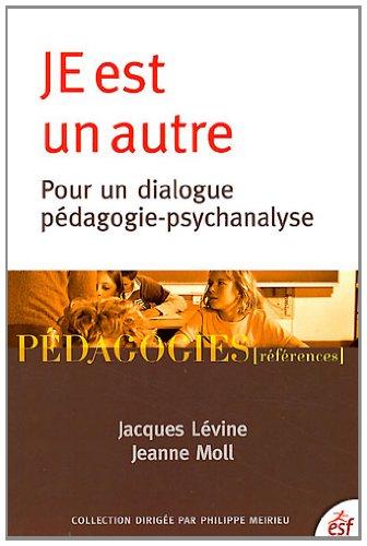 JE est un autre : Pour un dialogue pédagogie-psychanalyse par Jacques Lévine