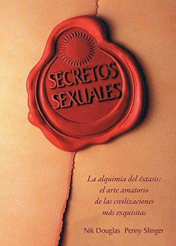 Secretos Sexuales: La Alquimia del Extasis = Sexual Secrets por Nik Douglas