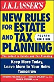 JK Lasser's New Rules for Estate and Tax Planning 4th (fourth) Edition by Welch III, Stewart H., Apolinsky, Harold I., Stephens, Craig published by Wiley (2011)