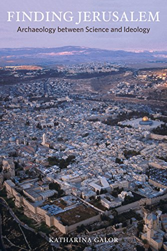 Read eBook Online Finding Jerusalem: Archaeology between Science and Ideology