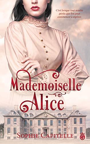 Mademoiselle Alice (HISTORIA) par Sophie Capitelle