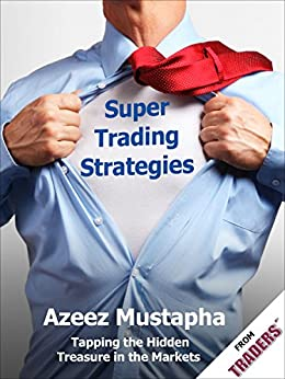 Super Trading Strategies: Tapping the Hidden Treasure in the Markets by [Mustapha, Azeez]