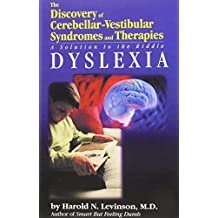 The Discovery of Cerebellar-Vestibular Syndromes and Therapies: Dyslexia, A Solution to the Riddle