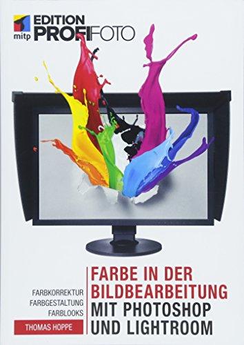 Farbe in der Bildbearbeitung mit Photoshop und Lightroom: Farbkorrektur, Farbgestaltung, Farblooks (mitp Edition ProfiFoto) Buch-Cover