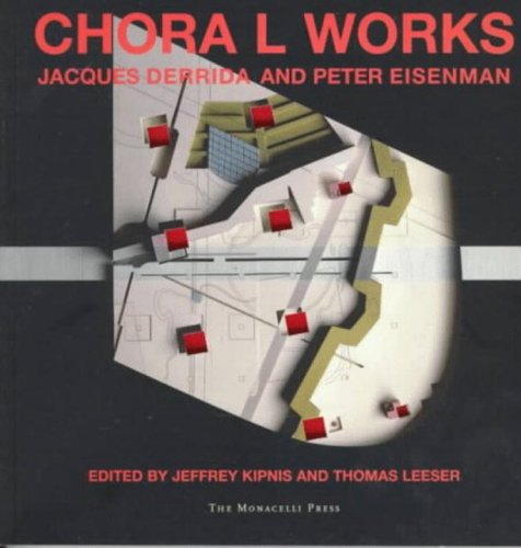 Chora L Works: Jacques Derrida and Peter Eisenman