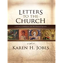 Letters to the Church: A Survey of Hebrews and the General Epistles (English Edition)