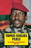 Thomas Sankara parle - La rvolution au Burkina Faso, 1983-1987 (French Edition) by Thomas Sankara(2007-10-01) - Pathfinder Press - 01/10/2007