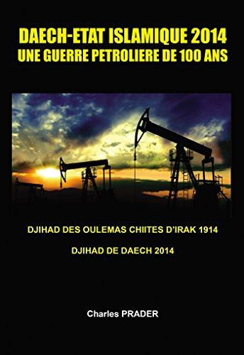 DAECH-ETAT ISLAMIQUE 2014 - UNE GUERRE PETROLIERE DE 100 ANS: Djihad des oulémas chiites en Irak 1914, Djihad de Daech 2014
