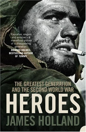 Heroes: The Greatest Generation and the Second World War por James Holland