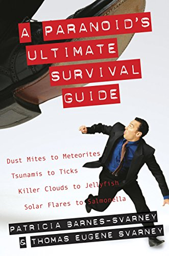 A Paranoid's Ultimate Survival Guide: Dust Mites to Meteorites, Tsunamis to Ticks, Killer Clouds to Jellyfish, Solar Flares to Salmonella (Solar-flare-design)