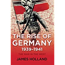 The Rise of Germany, 1939-1941: The War in the West, Volume One by Professor of Law James Holland (2016-11-08)