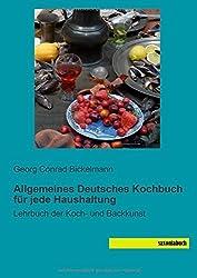 Allgemeines Deutsches Kochbuch fuer jede Haushaltung: Lehrbuch der Koch- und Backkunst by Georg Conrad Bickelmann (2014-07-09)