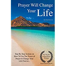 Prayer Will Change Your Life: Step by Step Actions on Why You Need to Use The Power of Prayer (English Edition)