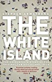 The White Island: The Extraordinary History of the Mediterranean's Capital of Hedonism