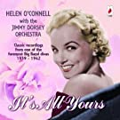 It's All Yours - Classic Recordings From One Of The Foremost Big Band Divas 1939-1942 by Helen O'Connell & Jimmy Dorsey Orchestra (2007-02-20)