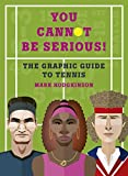 You Cannot Be Serious! The Graphic Guide to Tennis: Grand slams, players and fans, an...