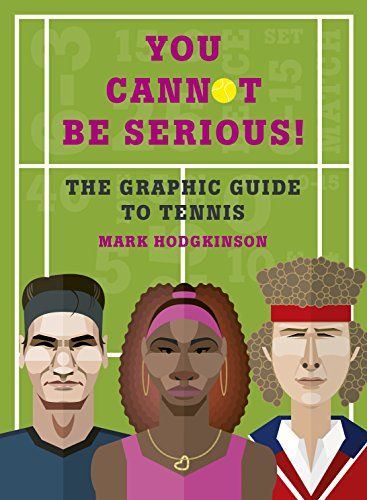 You Cannot Be Serious! The Graphic Guide to Tennis: Grand slams, players and fans, and all the tennis trivia possible -