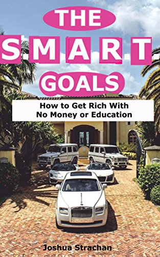 the-smart-goals-how-to-get-rich-with-no-money-or-education-english-edition