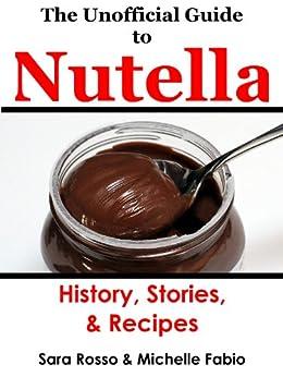The Unofficial Guide to Nutella (English Edition) di [Fabio, Michelle, Rosso, Sara]