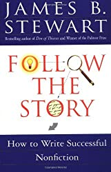 Follow the Story: How to Write Successful Nonfiction by James B. Stewart (1998-10-14)