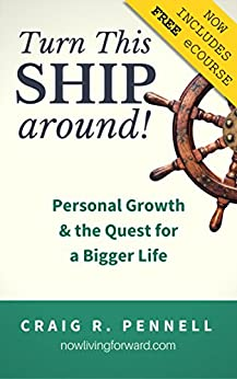 Turn This Ship Around: Personal Growth and the Quest for a Bigger Life by [Pennell, Craig]