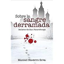 SOBRE LA SANGRE DERRAMADA: Relatos de San Petersburgo