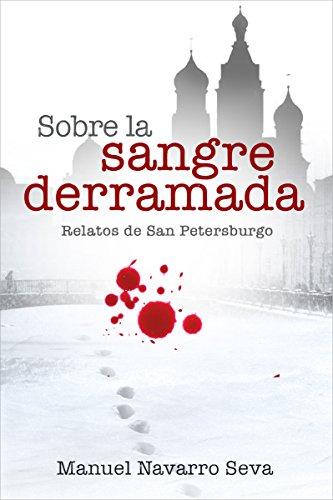SOBRE LA SANGRE DERRAMADA: Relatos de San Petersburgo  (Spanish Edition)